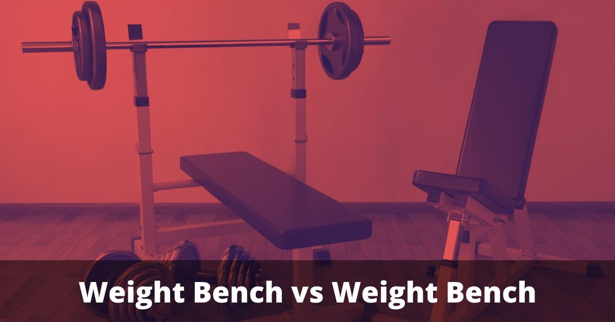 weight bench vs weight bench